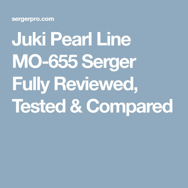 Juki Pearl Line MO-655 Serger Fully Reviewed, Tested & Compared