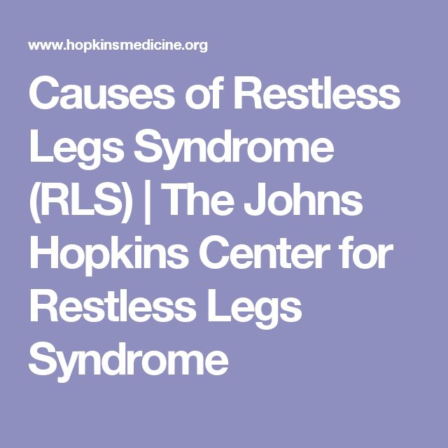 Causes of Restless Legs Syndrome (RLS) | The Johns Hopkins Center for Restless Legs Syndrome