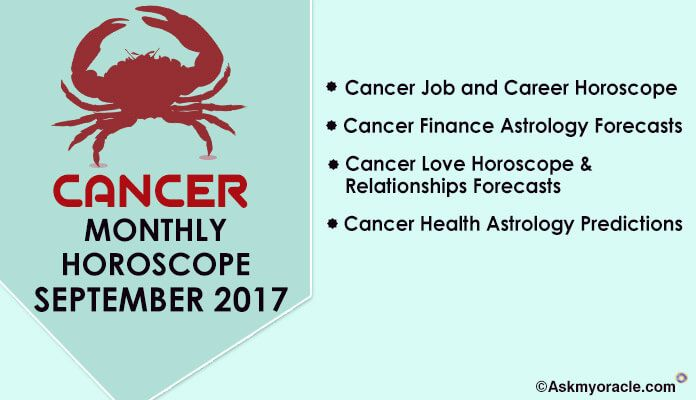 Cancer Monthly horoscope ask oracle for September 2017. Know complete astrology forecasts and predictions for love, health, money and career of the zodiac.