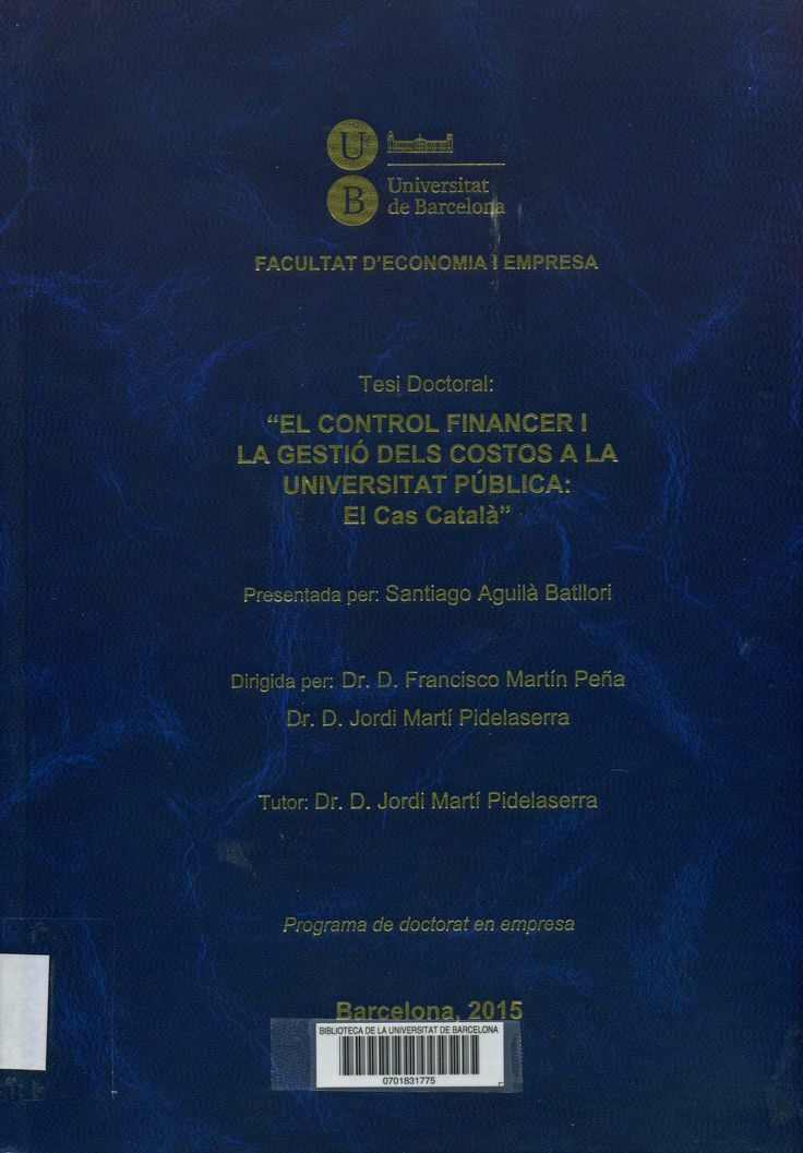 El Control financer i la gestió dels costos a la universitat pública : el cas català / Santiago Aguilà Batllori ; dirigida per: Francisco Martín Peña, Jordi Martí Pidelaserra ; tutor: Jordi Martí Pidelaserra. Universitat de Barcelona, Facultat d'Economia i Empresa, 2015. http://cataleg.ub.edu/record=b2175772~S1*cat  #tesisdoctorals #bibeco