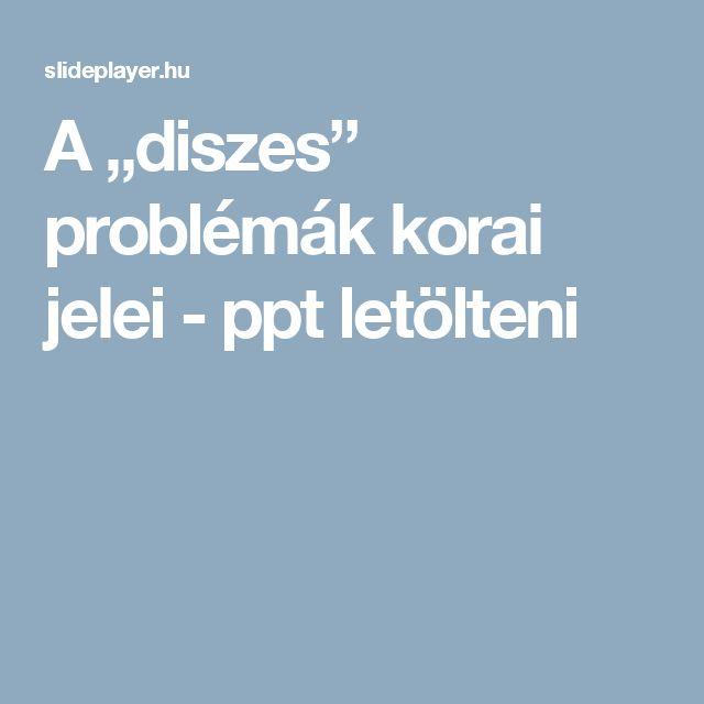 """A """"diszes"""" problémák korai jelei -  ppt letölteni"""