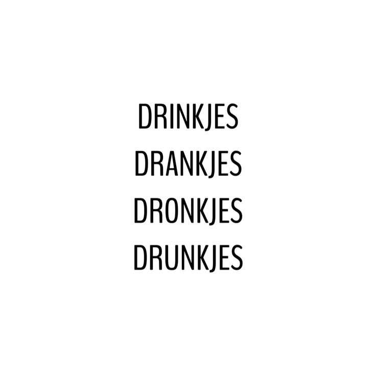 Drinkies, drankies, drunkies, drunks(haha...literally translated from Dutch)