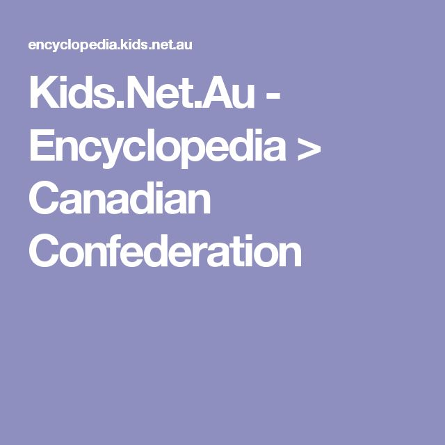 Kids.Net.Au - Encyclopedia > Canadian Confederation