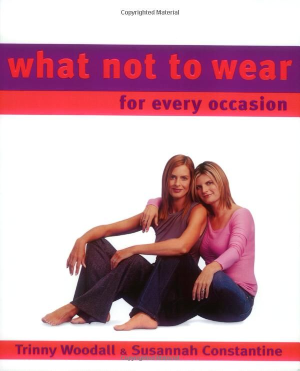 What Not To Wear for Every Occasion: Trinny Woodall, Susannah Constantine, Robin Matthews