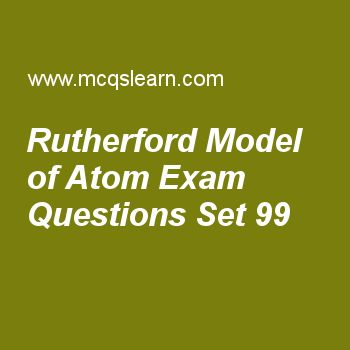 Practice test on rutherford model of atom, chemistry quiz 99 online. Free chemistry exam's questions and answers to learn rutherford model of atom test with answers. Practice online quiz to test knowledge on rutherford model of atom, properties of crystalline solids, classification of solids, grahams law of diffusion, x rays and atomic number worksheets. Free rutherford model of atom test has multiple choice questions set as photographic plate in rutherford experiment was coated with...