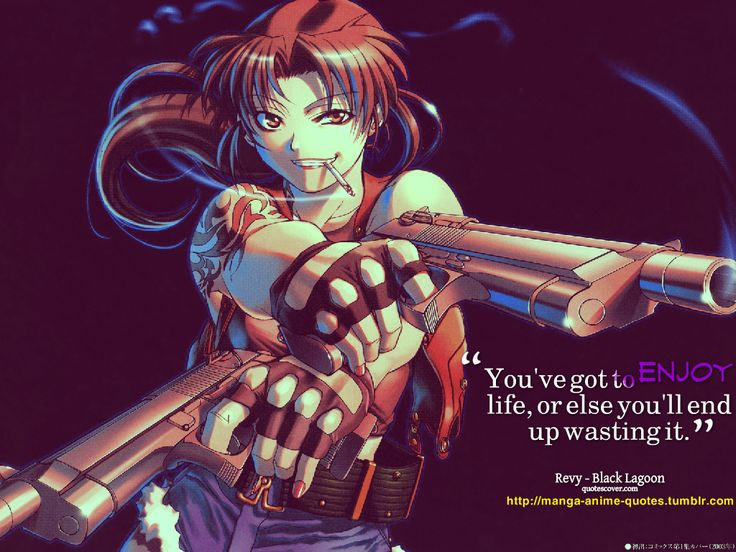 """You've got to enjoy life, or else you'll end up wasting it."" Revy - Black Lagoon"