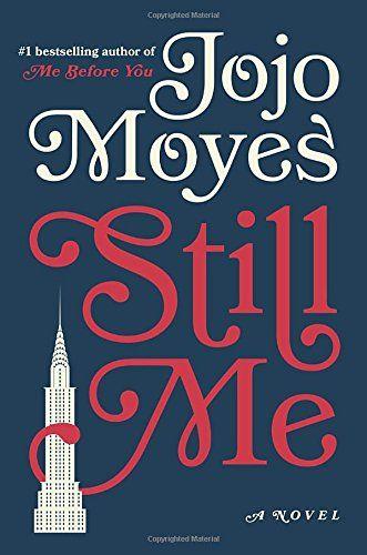 Still Me: A Novel by Jojo Moyes https://www.amazon.com/dp/0399562451/ref=cm_sw_r_pi_dp_U_x_EV4AAbQMESXVZ