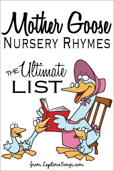 The Ultimate List of Mother Goose Nursery Rhymes Below you will find the complete collection of Mother Goose Nursery Rhymes found on Laptime Songs. Just click on the title of the rhyme and you will be taken to the page with the complete lyrics for the nursery rhyme. Mother Goose Nursery Rhymes Get ideas for …