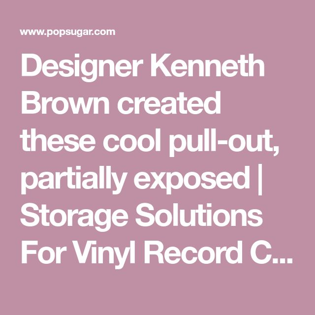 Designer Kenneth Brown created these cool pull-out, partially exposed | Storage Solutions For Vinyl Record Collectors | POPSUGAR Home Photo 2