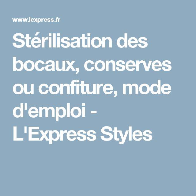 Stérilisation des bocaux, conserves ou confiture, mode d'emploi - L'Express Styles