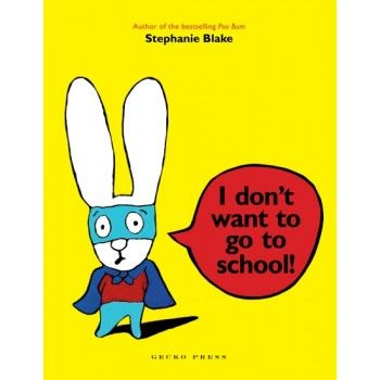 I don't want to go to school! by Stephanie Blake for ages 3-7