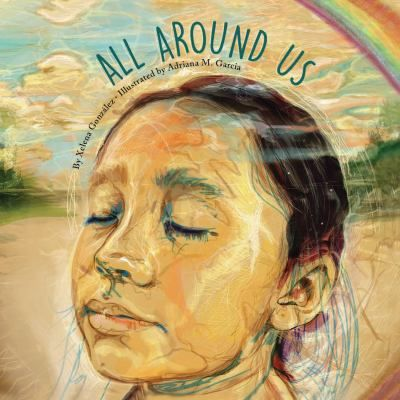 """All Around Us,"" written by Xelena González (Tap Pilam Coahuiltecan Nation) and illustrated by Adriana M. Garcia, was a 2018 American Indian Youth Literature Award Picture Book Honor Book."