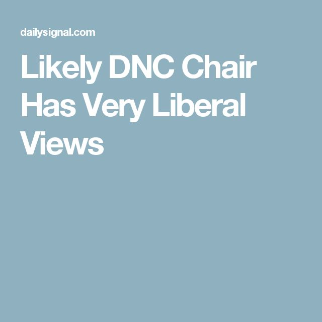 Likely DNC Chair Has Very Liberal Views