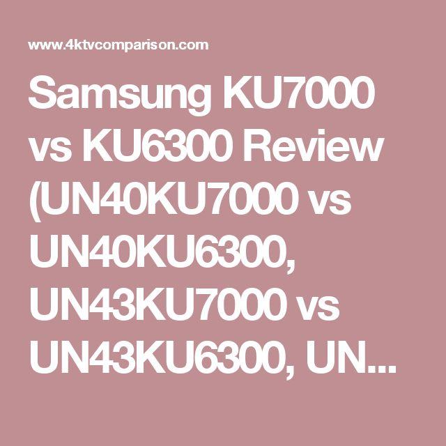 Samsung KU7000 vs KU6300 Review (UN40KU7000 vs UN40KU6300, UN43KU7000 vs UN43KU6300, UN49KU7000 vs UN50KU6300, UN55KU7000 vs UN55KU6300, UN65KU7000 vs UN65KU6300)