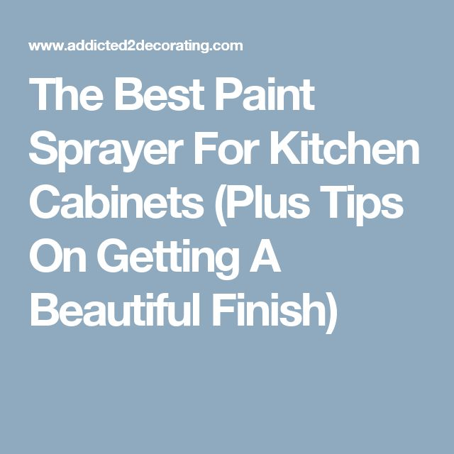 The Best Paint Sprayer For Kitchen Cabinets Plus Tips On Getting A Beautiful Finish