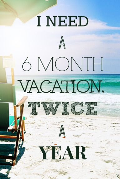 Funny Quotes About Family Vacations : I need a month vacation twice year book your destin