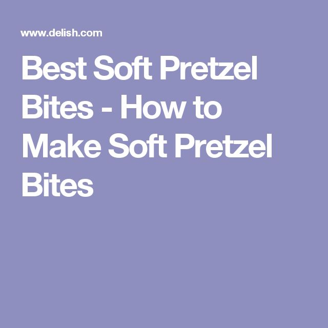 Best Soft Pretzel Bites - How to Make Soft Pretzel Bites