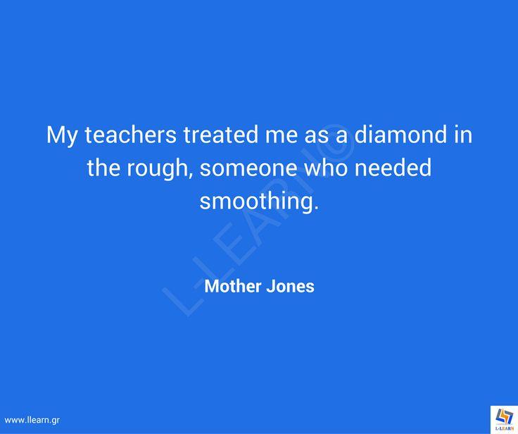 Γνωμικό για την εκπαίδευση 81. #LLEARN #εκπαίδευση #εκπαιδευτικός #μάθηση #απόφθεγμα #γνωμικό #Mother #Jones #LLEARN  www.llearn.gr