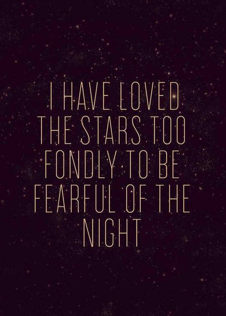 """I have loved the stars too fondly to be fearful of the night"" – Oscar Wilde"