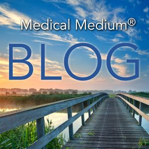 RECIPES Read regular blog posts from Medical Medium - www.medicalmedium.com