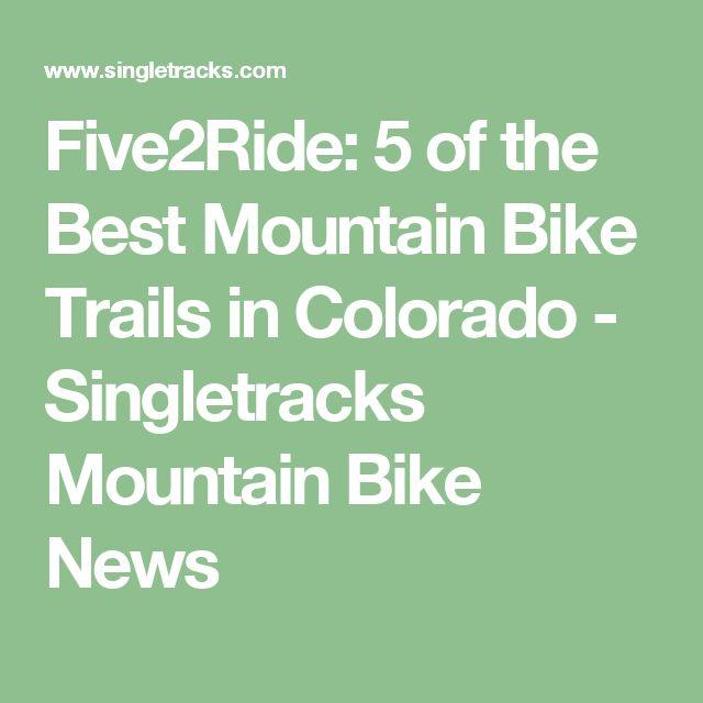 Five2Ride: 5 of the Best Mountain Bike Trails in Colorado - Singletracks Mountain Bike News