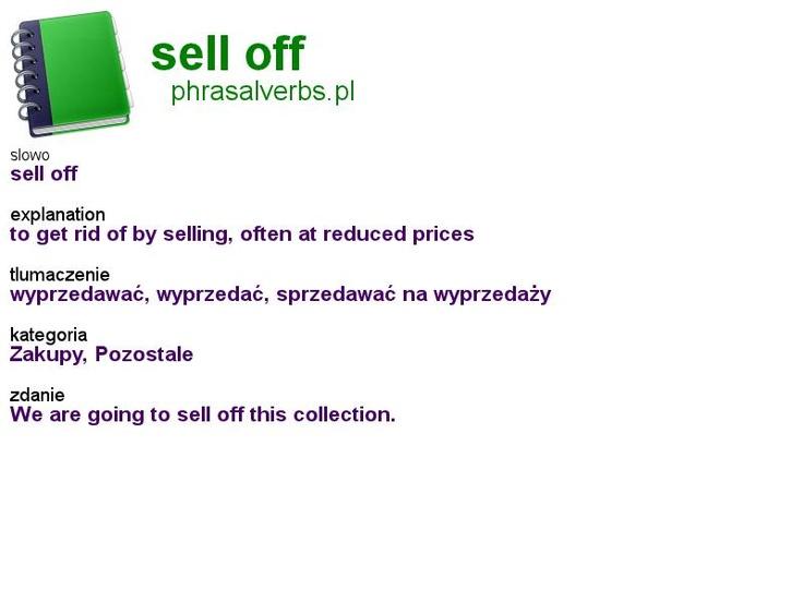 #shopping #phrasalverbs.pl, word: #sell off, explanation: to get rid of by selling, often at reduced prices, translation: wyprzedawać, wyprzedać, sprzedawać na wyprzedaży