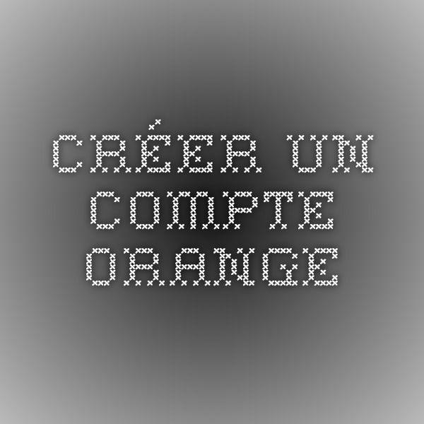 créer un compte Orange