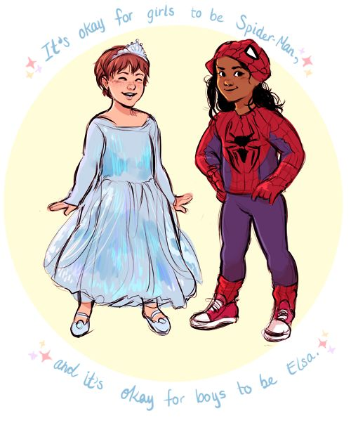 It`s ok for girls to be spiderman and it´s ok for boys to be Elsa.