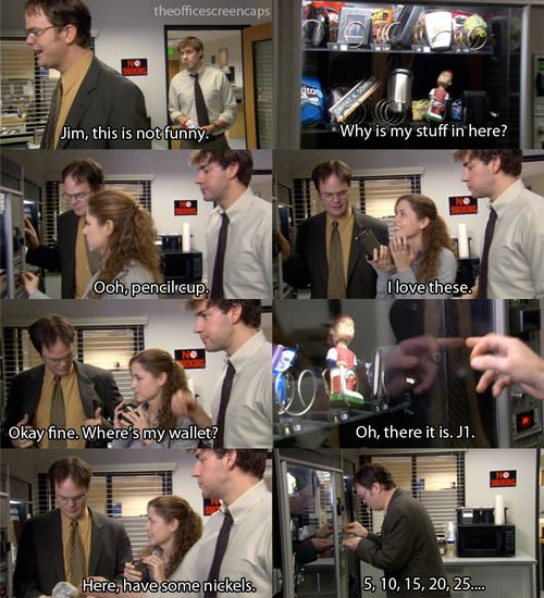 The Office. Jim pranks Dwight by putting his stuff in the vending machine.