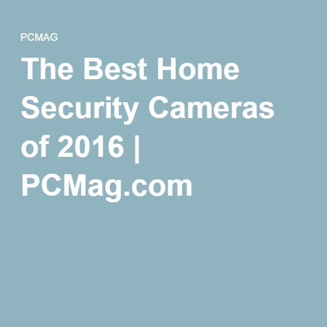The Best Home Security Cameras of 2016 | PCMag.com