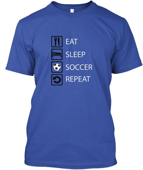 T-shirt unisexT-shirt womanHoodie unisexTote bagGo directly to https://teespring.com/eat-sleep-soccer-repeat-kids for the matching Eat-sleep-soccer-repeat shirts, orcheck out https://teespring.com/stores/eat-sleep-sports-repeat for more eat-sleep-repeat shirts.