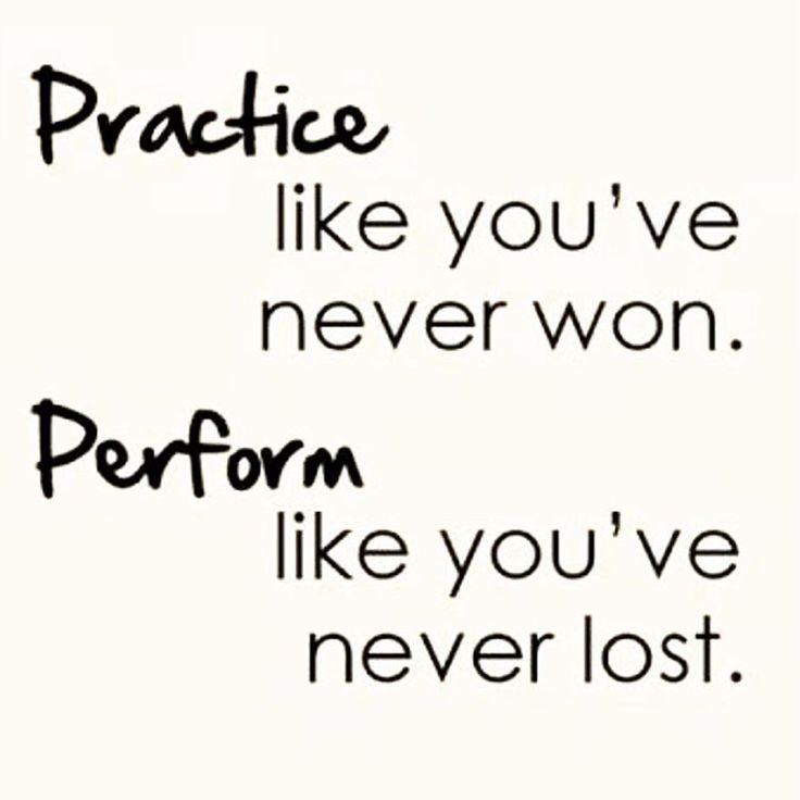 Practice like you've never won. Perform like you've never lost.