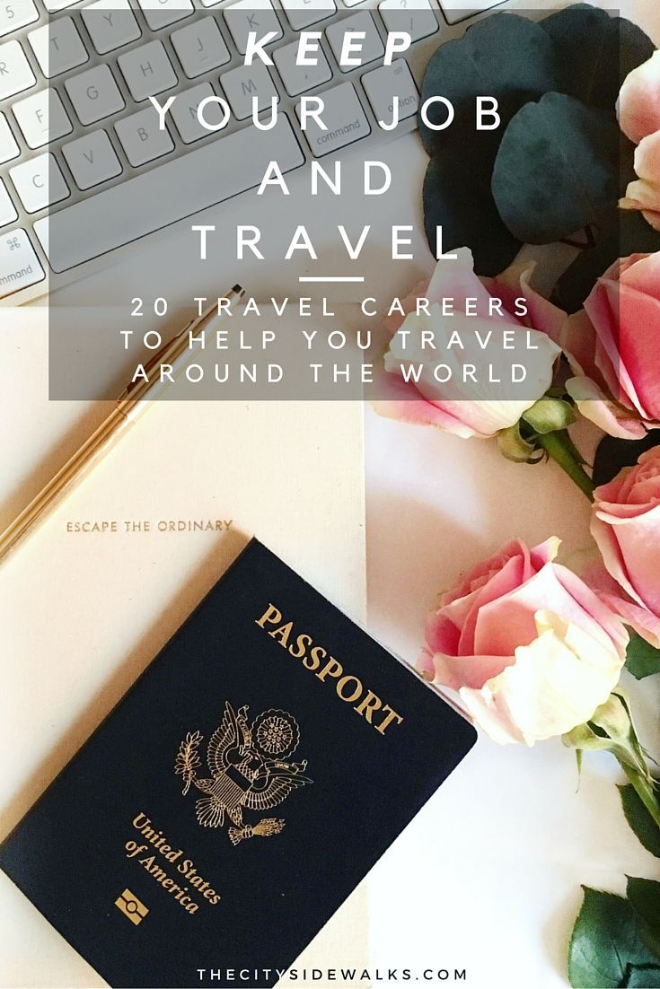 Don't quit your job and travel. KEEP your job and travel the world with these 20 travel career opportunities.