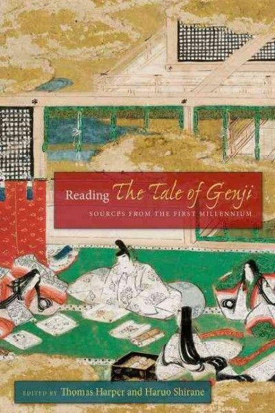 Reading the Tale of Genji : sources from the first millennium / edited by Thomas Harper and Haruo Shirane ; translations and introductions by Patrick Caddeau, Lewis Cook, Wiebke Denecke, Michael Emmerich, et al.