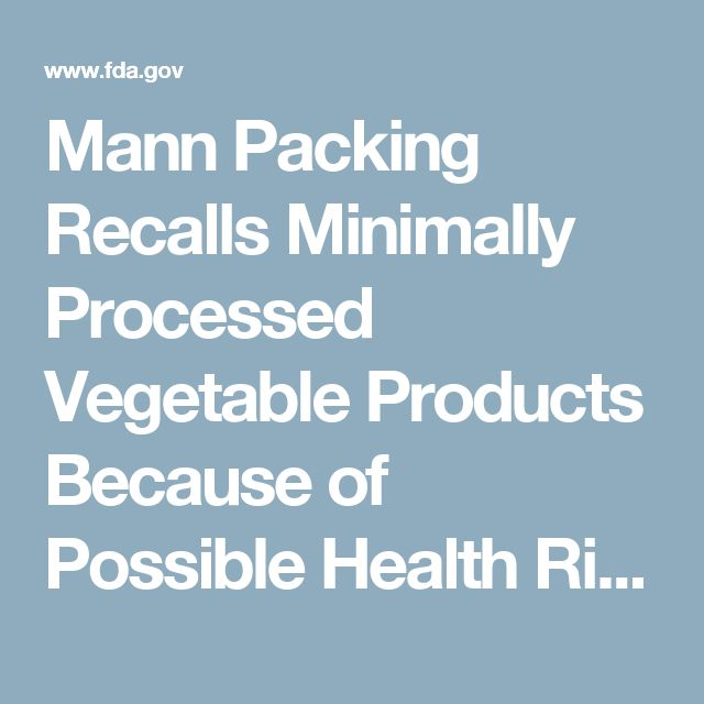 Mann Packing Recalls Minimally Processed Vegetable Products Because of Possible Health Risk