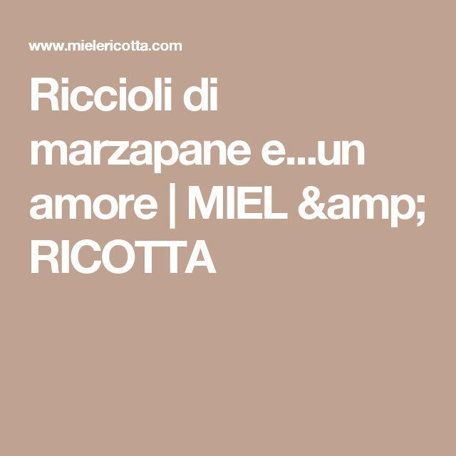 Riccioli di marzapane e...un amore | MIEL & RICOTTA