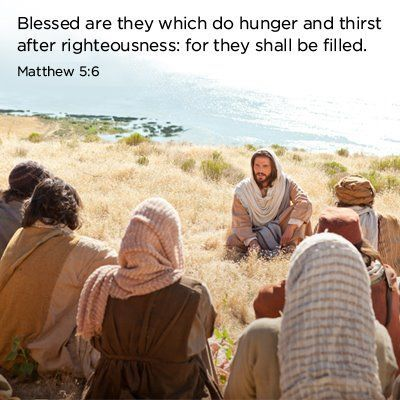 """""""Blessed are they which do hunger and thirst after righteousness: for they shall be filled"""" (Matthew 5:6). http://lds.org/scriptures/nt/matt/5.6#5 Enjoy more inspiring images, scriptures, and uplifting messages from the Holy Bible http://facebook.com/212128295484505 and #ShareGoodness."""