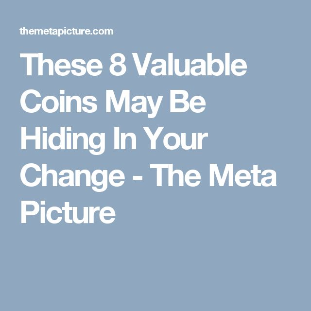 These 8 Valuable Coins May Be Hiding In Your Change - The Meta Picture