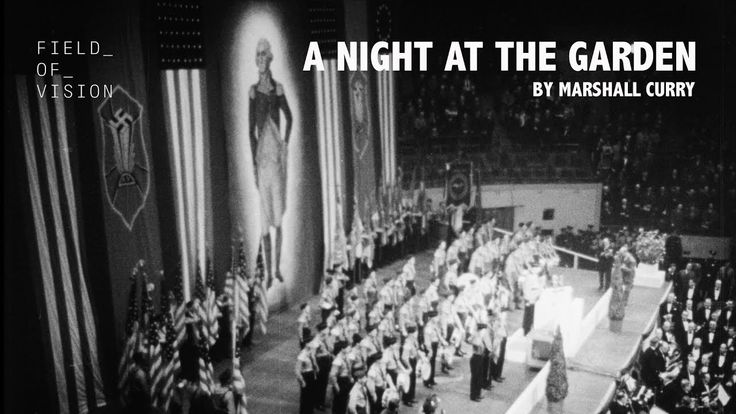 Field of Vision - A Night at the Garden [i.e., a night in 1939 at Madison Square Garden, New York City where a pro-Nazi rally was attended by 22,000 Americans.] When the German American Bund was established (Buffalo, 1936), German-American Fritz Kuhn was elected its leader. Initially an effective organizer and recruiter for the Bund, yet eventually he was exposed as an incompetent swindler and liar. (cont'd)