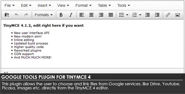 Google Tools Plugin for TinyMCE 4 . Allow users to select their own Google Drive docs, search Google Images or even search Google Youtube Videos and embed it on TinyMCE4