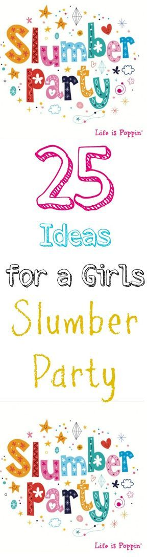 25 Ideas for a Girls Slumber Party Slumber parties are perfect for birthdays or any other reason to get a group of people together to have a great time. Girls love to hang out in groups. Even in the bathroom.