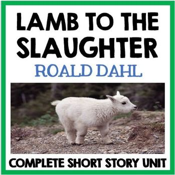 roald dahl lamb to the slaughter essay questions Lamb to the slaughter st by roald dahl (english, 21 century) pages 317-324 directions: read the  lamb to the slaughter by roald dahl questions and answers - lamb to the slaughter introduction for homework, you will  write the essay also, i will give you a clean copy of the story for you to use on the.
