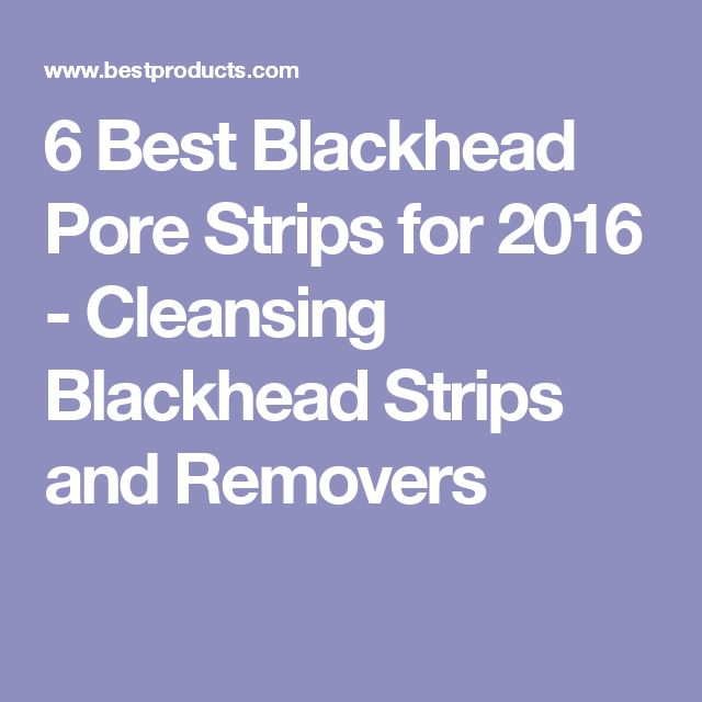 6 Best Blackhead Pore Strips for 2016 - Cleansing Blackhead Strips and Removers