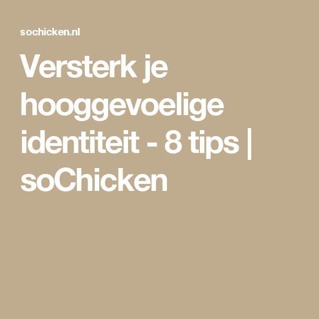 Versterk je hooggevoelige identiteit - 8 tips | soChicken