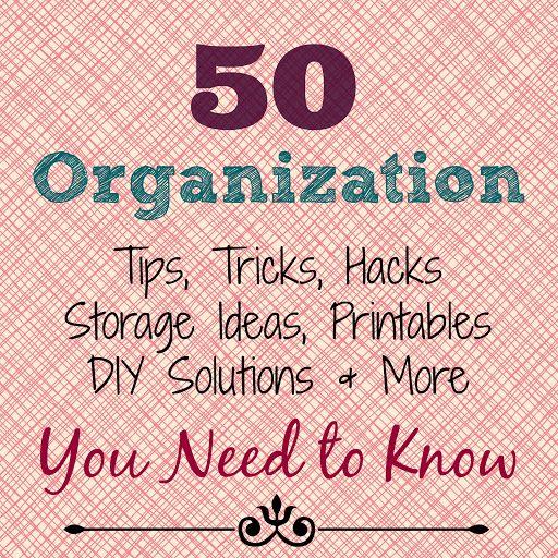 50 Organization Tips, Tricks, Hacks, Storage Ideas, Free Printables, DIY Solutions & More