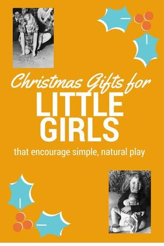 Christmas gifts for little girls that encourage real, natural, simple, creative and imaginative play