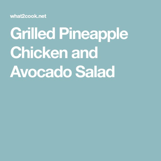 Grilled Pineapple Chicken and Avocado Salad