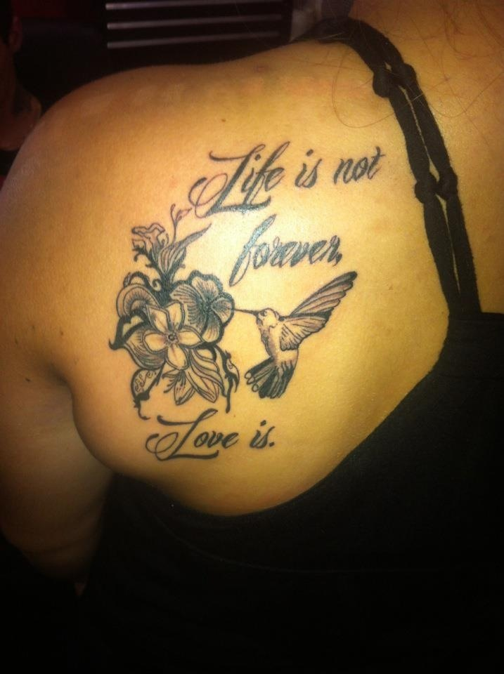 Tattoo for my grandparents , life is not forever, love is