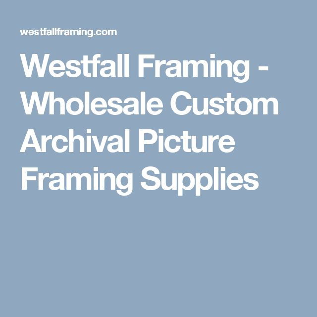 Westfall Framing - Wholesale Custom Archival Picture Framing Supplies