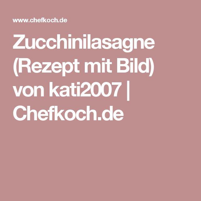 Zucchinilasagne (Rezept mit Bild) von kati2007 | Chefkoch.de